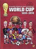 World Cup 1930-2018: Die illustrierte Geschichte der Fußballweltmeisterschaft