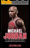 Michael Jordan: The inspiring life of Michael Jordan - one of basketball's greatest players (English Edition)