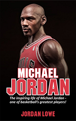 Michael Jordan: The inspiring life of Michael Jordan - one of basketball�s greatest players