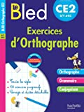 Cahier Bled - Exercices D'Orthographe Ce2