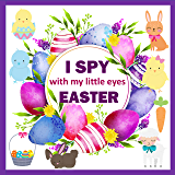 I Spy With My Little Eye Easter: A Fun Guessing Game Book For 2-5 Year Old   An Interactive Picture Book For Little Kids, Toddles & Preschool Kids (Easter Activity Book)