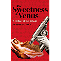 The Sweetness of Venus: A History of the Clitoris (English Edition)