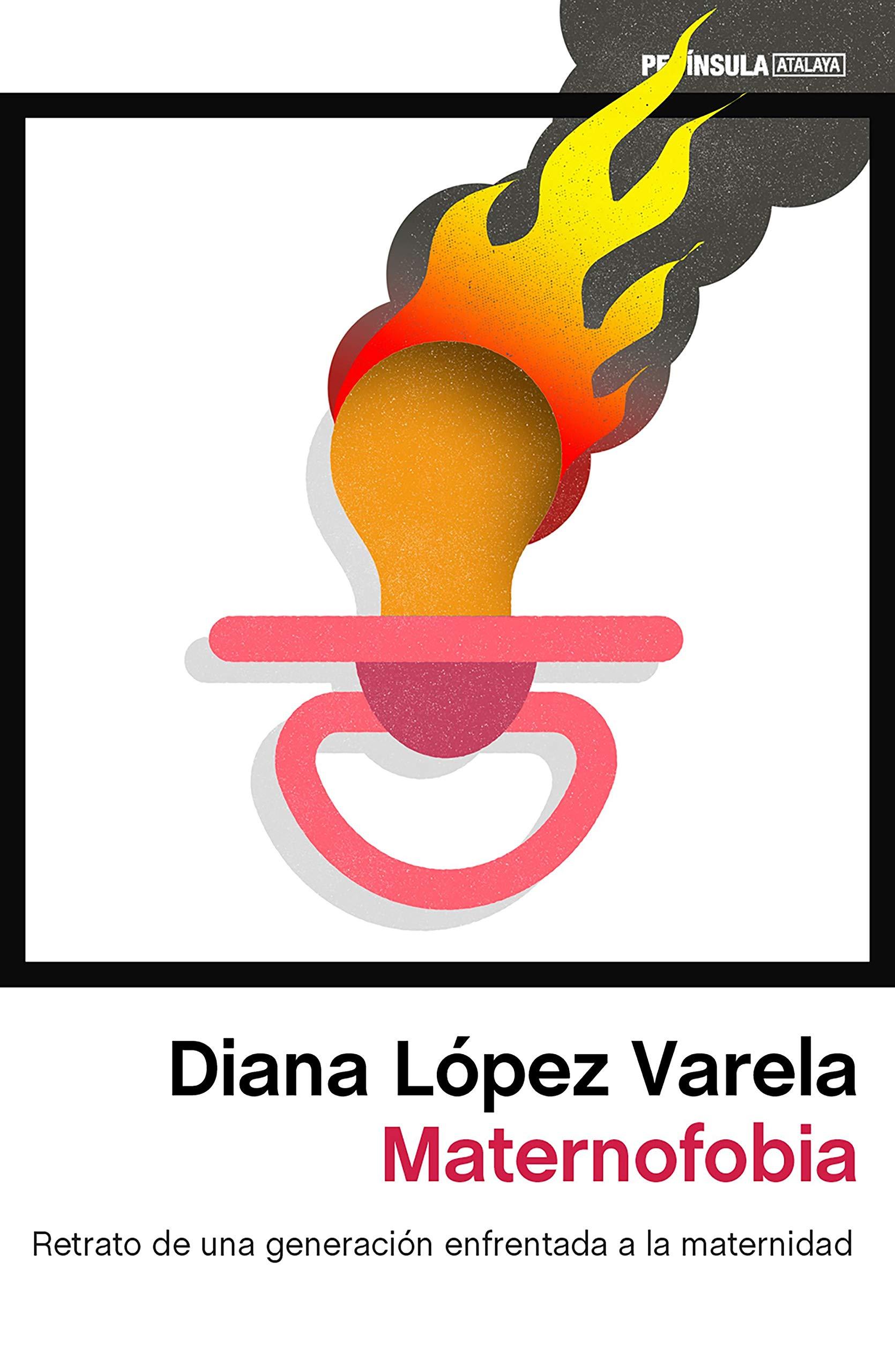 Maternofobia: Retrato de una generación enfrentada a la maternidad ATALAYA: Amazon.es: López Varela, Diana: Libros