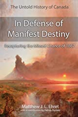 The Untold History of Canada: In Defense of Manifest Destiny: Recapturing the Missed Chance of 1867 Kindle Edition