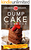 Dump Cake Cookbook: Delicious & Easy To Make Cakes The Family Will Love (Dump Cake Recipes, Dump Cook Books)
