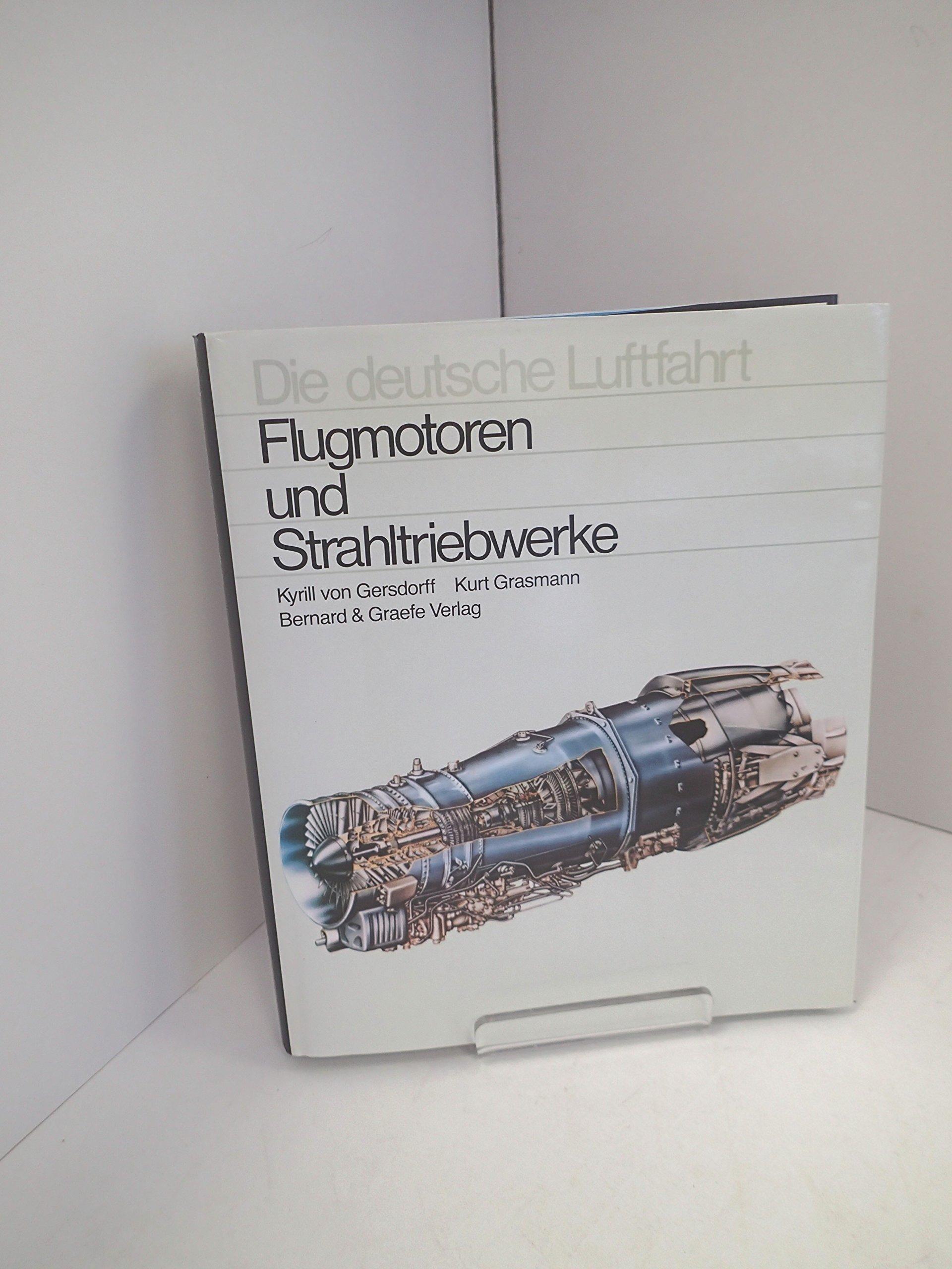 Flugmotoren und Strahltriebwerke. Entwicklungsgeschichte der deutschen Luftfahrtantriebe von den Anfängen bis zu den europäischen Gemeinschaftsentwicklungen