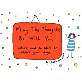 May the Thoughts Be with You: Ideas and Wisdom to Inspire Your Days by Charlotte Reed (3-Nov-2014) Hardcover