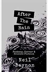 After The Rain: And Other Stories (Neil Beynon Collected Short Stories Book 2) Kindle Edition