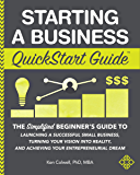 Starting a Business QuickStart Guide: The Simplified Beginner's Guide to Launching a Successful Small Business, Turning…
