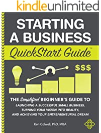 Starting a Business QuickStart Guide: The Simplified Beginner's Guide to Launching a Successful Small Business, Turning...