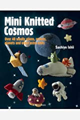 Mini Knitted Cosmos: Over 40 woolly aliens, rockets, planets and other astro-knits Kindle Edition