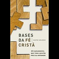 Bases da fé cristã: 20 fundamentos que todo cristão precisa entender