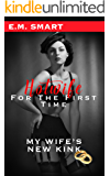 MY WIFE'S NEW KINK: HOTWIFE FOR THE FIRST TIME