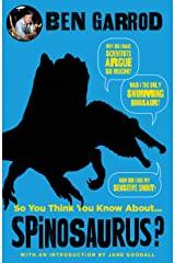 So You Think You Know About Spinosaurus? (So You Think You Know About... Dinosaurs?) Kindle Edition