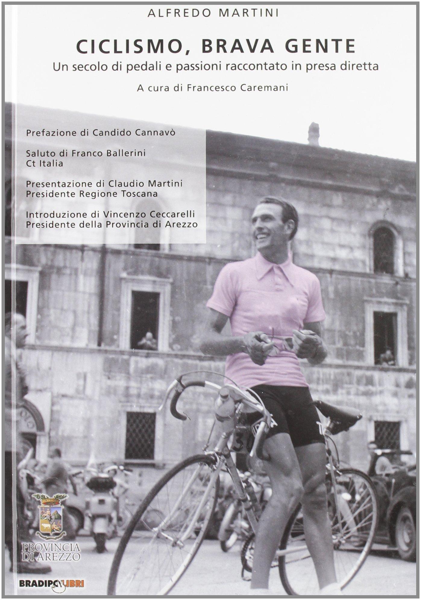 Ciclismo, brava gente... Un secolo di pedali e passioni raccontate ...