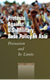 Protests Against U.S. Military Base Policy in Asia: Persuasion and Its Limits (Studies in Asian Security)