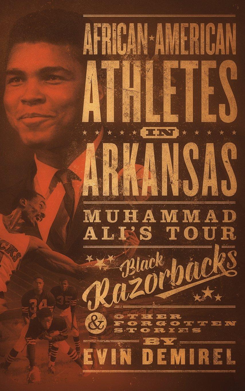 African-American Athletes in Arkansas: Muhammad Ali's Tour, Black Razorbacks & Other Forgotten Stories