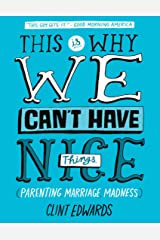 This Is Why We Can't Have Nice Things: (Parenting. Marriage. Madness) Kindle Edition