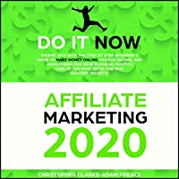 Affiliate Marketing 2020: Exceed 2019 with the Step-by-Step Beginner's Guide to Make Money Online, Passive Income, and Advertising for Your Blogging Profit (The Most Effective New Mastery Secrets )