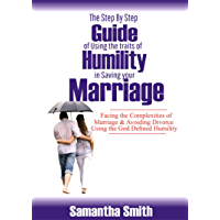 The step by step guide of using the traits of humility in saving your marriage: Facing the complexities of marriage and avoiding divorce using the God defined humility (English Edition)