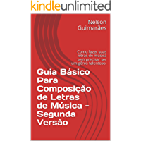 Guia Básico Para Composição de Letras de Música - Segunda Versão: Como fazer suas letras de música sem precisar ser um gênio talentoso.