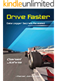 Drive Faster: Data Logger Secrets Revealed (English Edition)