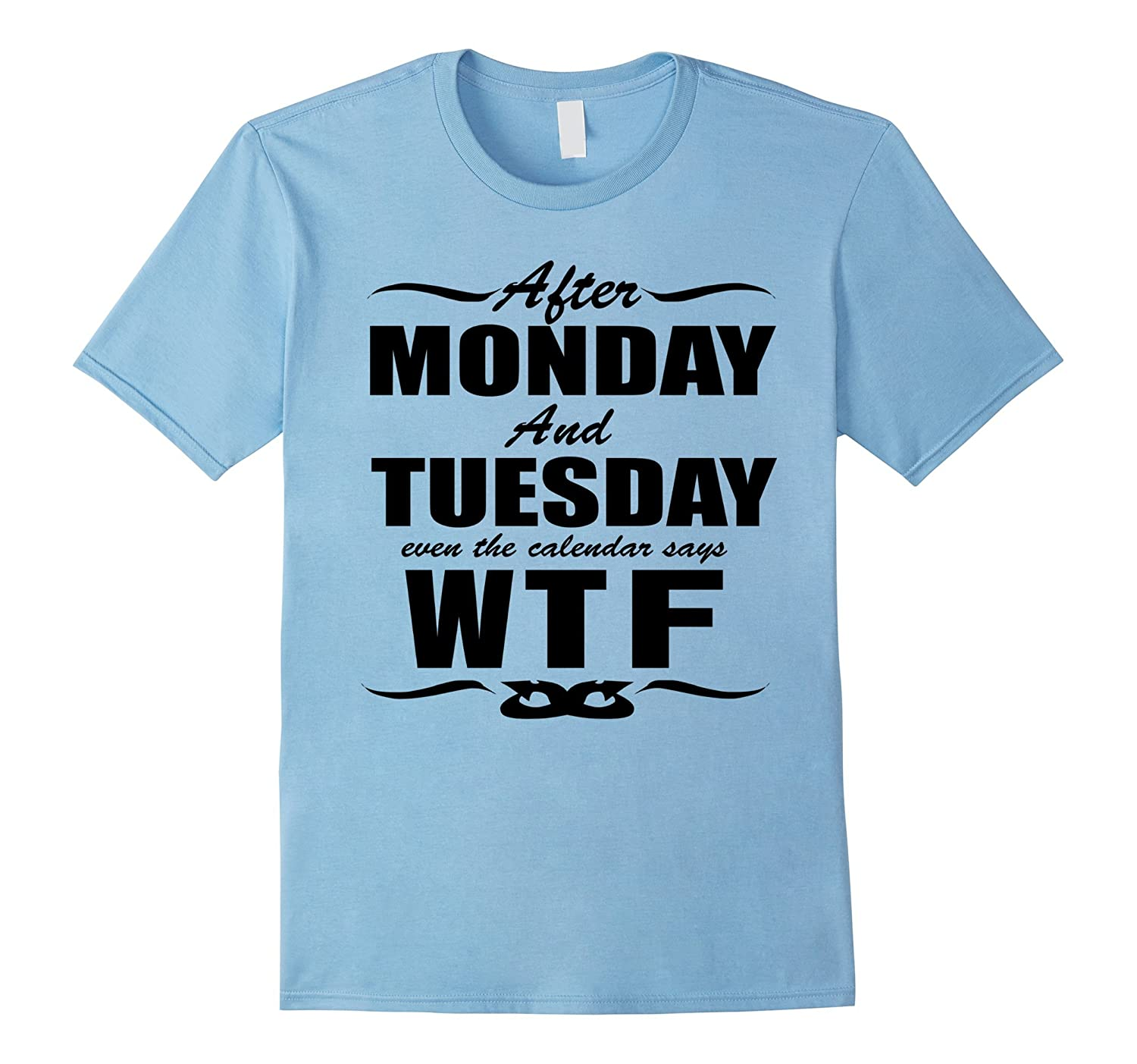 After Monday and Tuesday Even the Calendar Says WTF T-Shirts-TH