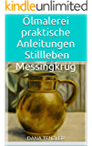 Ölmalerei –praktische Anleitungen, Stillleben - Messingkrug (Ölmalerei – das kreative Hobby, praktische Anleitungen 9)