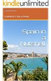 Spain in a Nutshell: The Ultimate Property Buyer's Guide And all the Expat Info You'll Need to Enjoy your New Life in the Sun