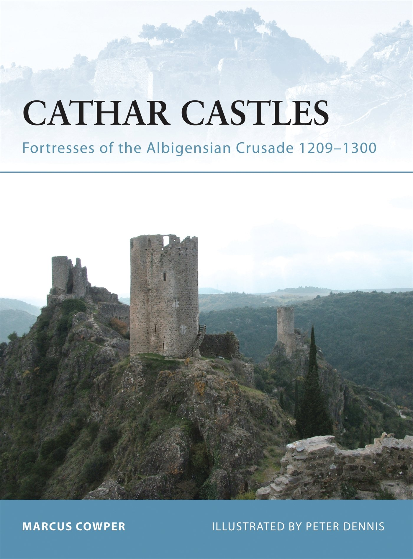 Amazon.com: Cathar Castles: Fortresses of the Albigensian Crusade 1209–1300  (9781846030666): Cowper, Marcus, Dennis, Peter: Books