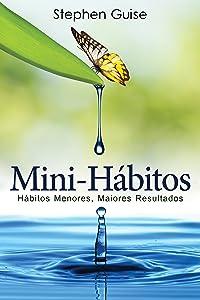 Mini-Hábitos: Hábitos Menores, Maiores Resultados (Portuguese Edition)
