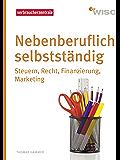Nebenberuflich selbstständig: Steuern, Recht, Finanzen, Marketing (ZDF WISO)
