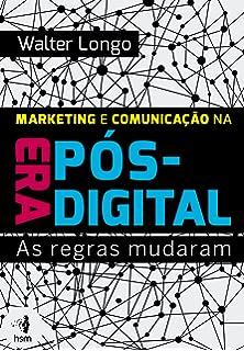 Marketing e Comunicação na Era Pós-Digital (Em Portuguese do Brasil)
