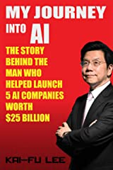 My Journey into AI: The Story Behind the Man Who Helped Launch 5 A.I. Companies Worth $25 Billion Kindle Edition