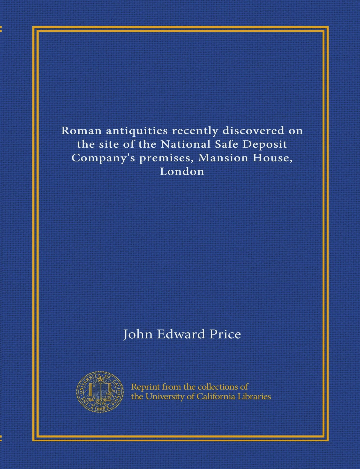 Roman antiquities recently discovered on the site of the National Safe Deposit Company's premises, Mansion House, London ebook