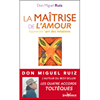 La maîtrise de l'amour: Les Messages de Don Miguel Ruiz, T3