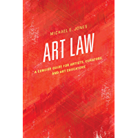 Art Law: A Concise Guide for Artists, Curators, and Art Educators (English Edition)