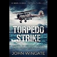 Torpedo Strike: A Novel of the Fleet Air Arm in the Mediterranean, 1940-41 (WWII Action Thriller Series Book 1)
