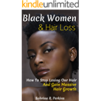 Black Women & Hair Loss: How To Stop Losing Our Hair & Gain Massive Hair Growth