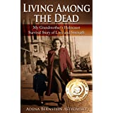 Living among the Dead: My Grandmother's Holocaust Survival Story of Love and Strength (Holocaust Survivor True Stories WWII B