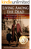 Living among the Dead: My Grandmother's Holocaust Survival Story of Love and Strength (Holocaust Survivor True Stories…