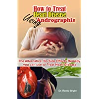 How to Treat Heart Disease Using Andrographis: The Alternative No Side Effects Remedy...