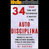 34 dicas para você Desenvolver (e Manter) a sua AUTODISCIPLINA: Organize a sua vida, Tome Decisões melhores, Atinja os…