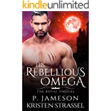 His Rebellious Omega (The Royal Omegas Book 3)