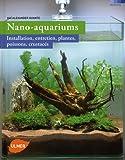 Nano-aquariums : Installation, entretien, plantes, poissons, crustacés