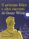 Il principe felice e altri racconti di Oscar Wilde. Ediz. illustrata