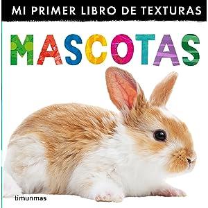 Mascotas. Mi primer libro de texturas (Spanish Edition) (Mi Primer Libro De