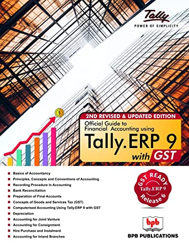 Official Guide to Financial Accounting Using: Tally. ERP9 with GST (2nd edition)