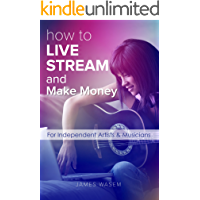 How To Live Stream And Make Money: For Independent Artists & Musicians