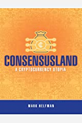 Consensusland: A Cryptocurrency Utopia Kindle Edition